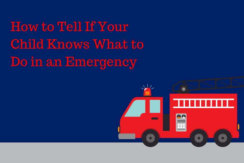 How to Tell If Your Child Knows What to Do in an Emergency