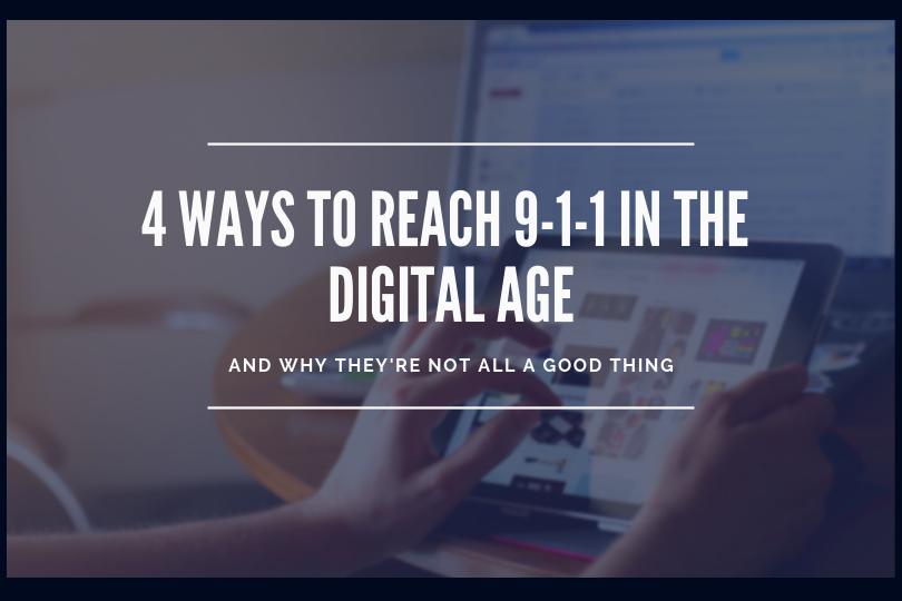 4 Ways You Can Reach 9-1-1 in the Digital Age – and Why They're Not All a Good Thing