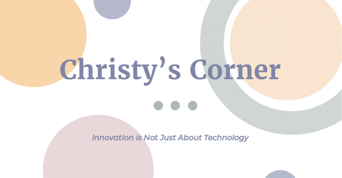 Christy's Corner: Innovation Is Not Just About Technology